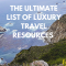 Luxury Travel Tips: My Best Luxury Travel Resources
